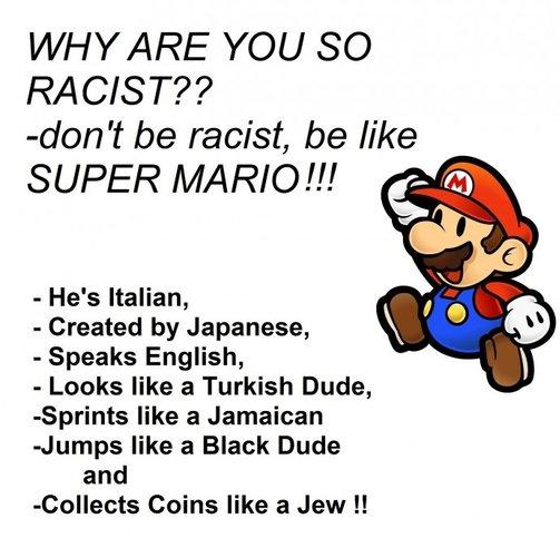 Irkçı olma, Mario gibi ol.